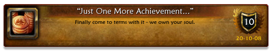 """Just One More Achievement…"""